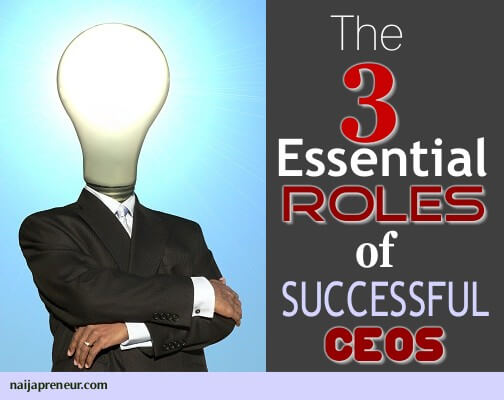 3 essential roles of successful CEOs