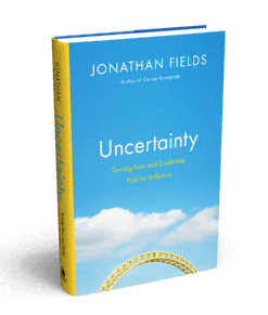 3 Hidden Benefits Of Uncertainty, Fear And Doubt