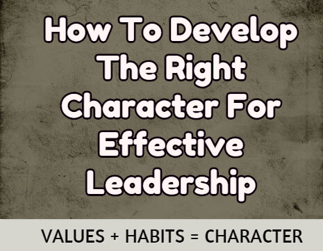 How To Develop The Right Character For Effective Leadership