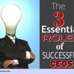 The 3 Essential Roles Of Successful CEOs