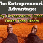 The Entrepreneurial Advantage: Why Entrepreneurs Succeed Faster Than Others