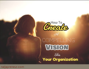 How To Create A Compelling Vision For Your Organization